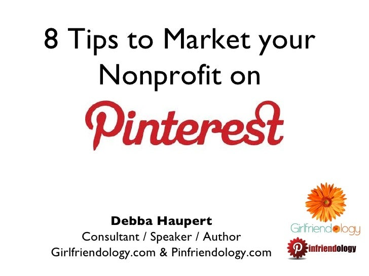 8 Tips to Market your    Nonprofit on            Debba Haupert       Consultant / Speaker / AuthorGirlfriendology.com & Pi...