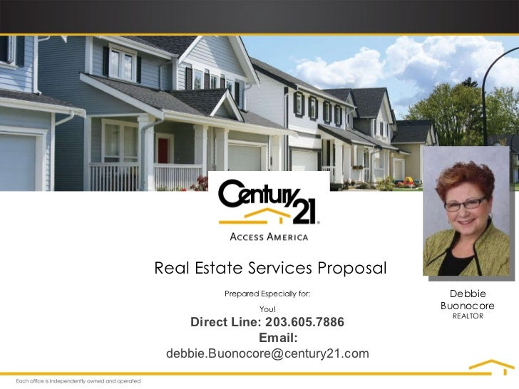 Prepared Especially for: You! Real Estate Services Proposal Debbie Buonocore REALTOR Direct Line: 203.605.7886 Email:  deb...
