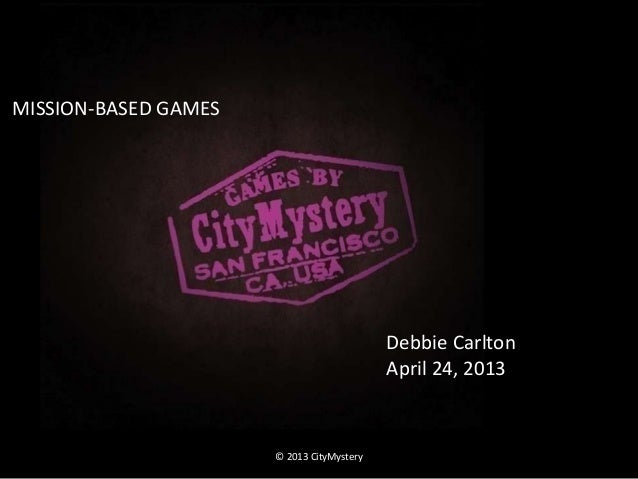 MISSION-BASED GAMES                                           Debbie Carlton                                           Apr...