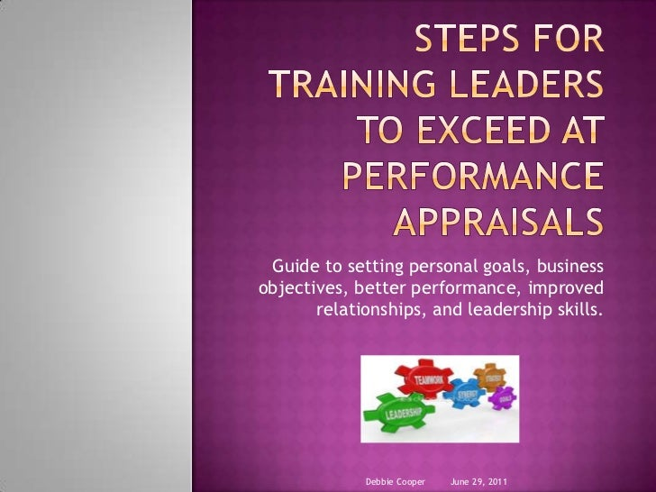 Steps for Training Leaders to exceed at  Performance Appraisals<br />Guide to setting personal goals, business objectives,...