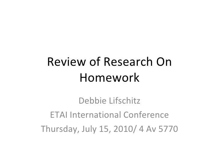 Review of Research On Homework Debbie Lifschitz ETAI International Conference Thursday, July 15, 2010/ 4 Av 5770