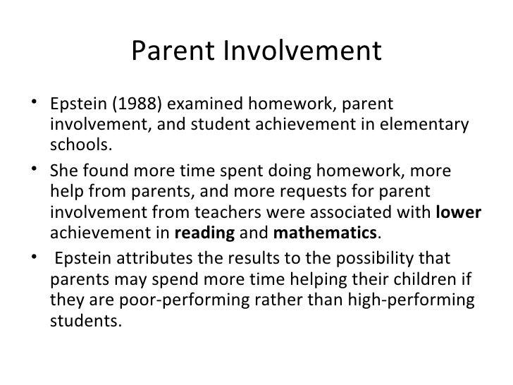 Parent Involvement <ul><li>Epstein (1988) examined homework, parent involvement, and student achievement in elementary sch...
