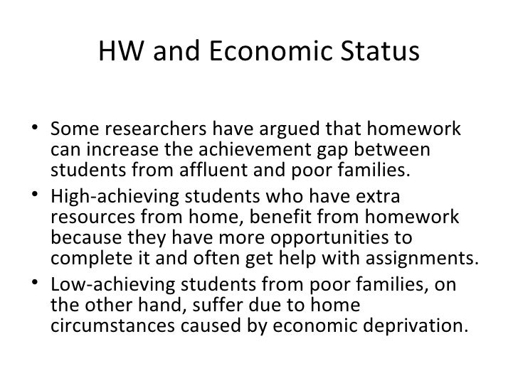 HW and Economic Status <ul><li>Some researchers have argued that homework can increase the achievement gap between student...