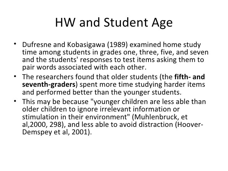 HW and Student Age <ul><li>Dufresne and Kobasigawa (1989) examined home study time among students in grades one, three, fi...