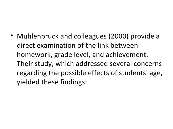 <ul><li>Muhlenbruck and colleagues (2000) provide a direct examination of the link between homework, grade level, and achi...