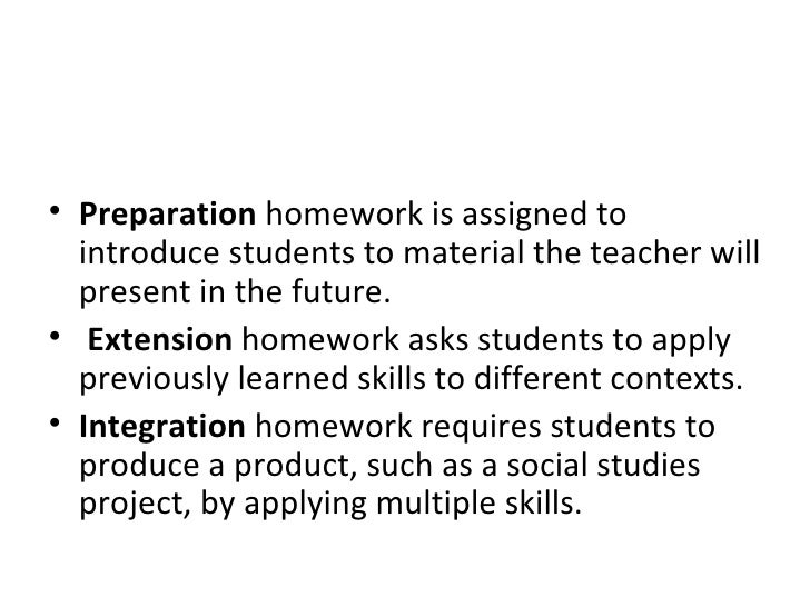 <ul><li>Preparation  homework is assigned to introduce students to material the teacher will present in the future.  </li>...