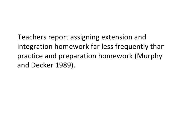 <ul><li>Teachers report assigning extension and integration homework far less frequently than practice and preparation hom...