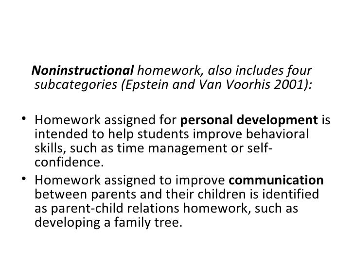 <ul><li>Noninstructional  homework, also includes four subcategories (Epstein and Van Voorhis 2001): </li></ul><ul><li>Hom...