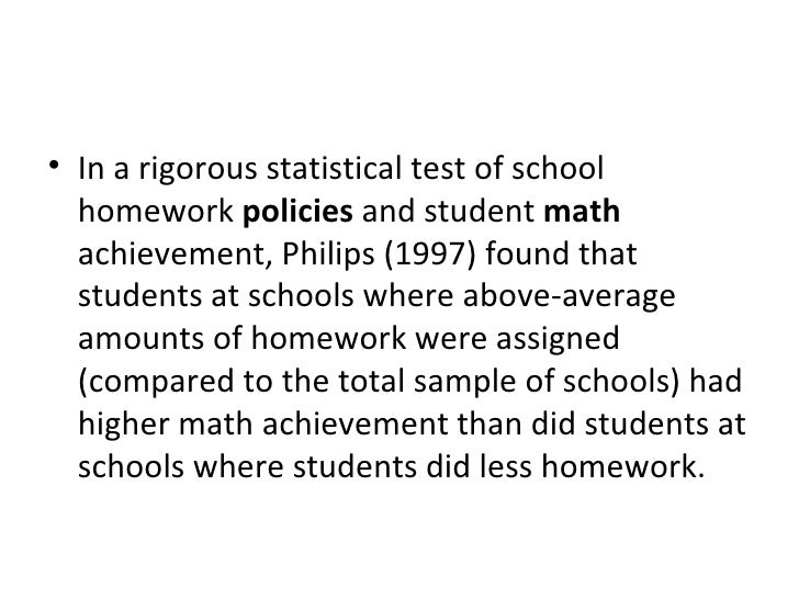 <ul><li>In a rigorous statistical test of school homework  policies  and student  math  achievement, Philips (1997) found ...