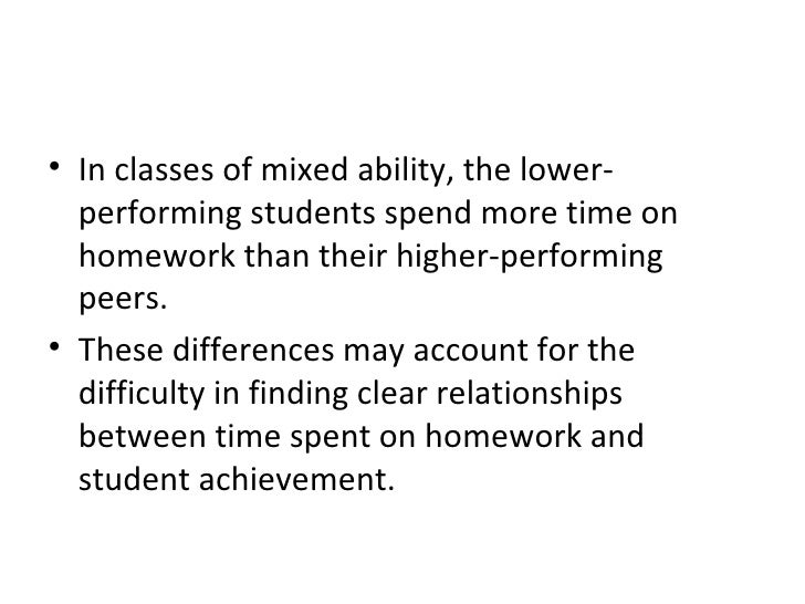 <ul><li>In classes of mixed ability, the lower-performing students spend more time on homework than their higher-performin...