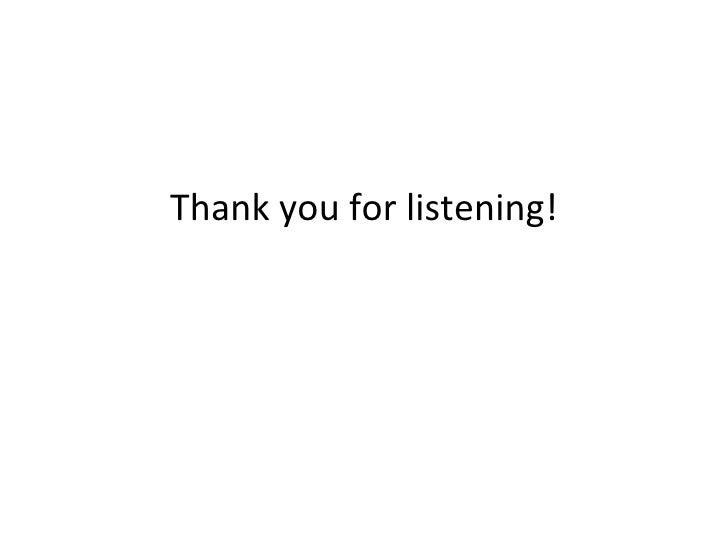 <ul><li>Thank you for listening! </li></ul>