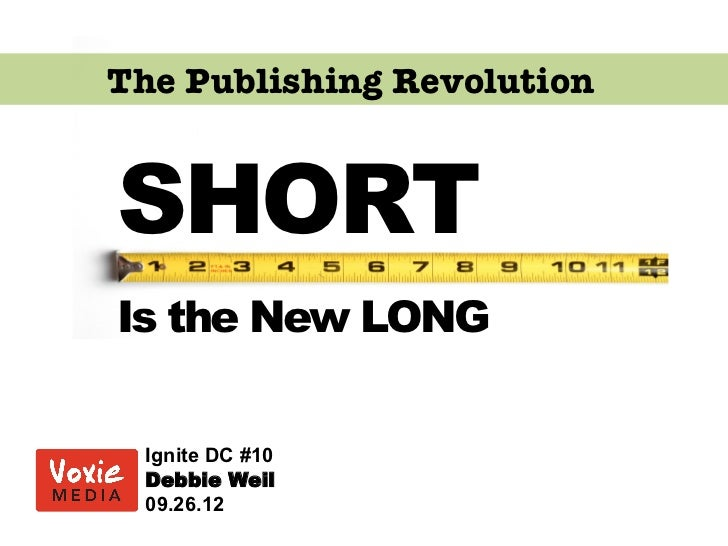 The Publishing RevolutionSHORTIs the New LONG Ignite DC #10 Debbie Weil 09.26.12