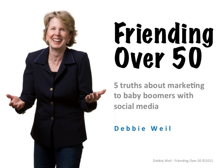 FriendingOver 505 truths about marke.ng  to baby boomers with social media D e b b i e   W e i l ...