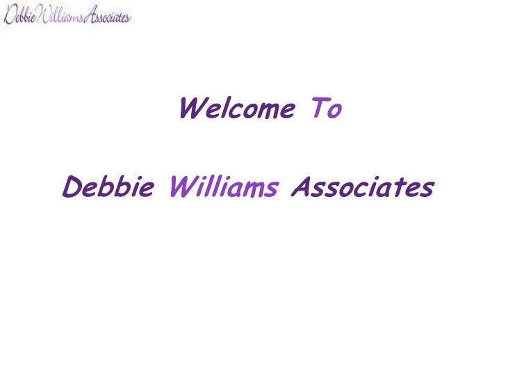 Welcome ToDebbie Williams Associates