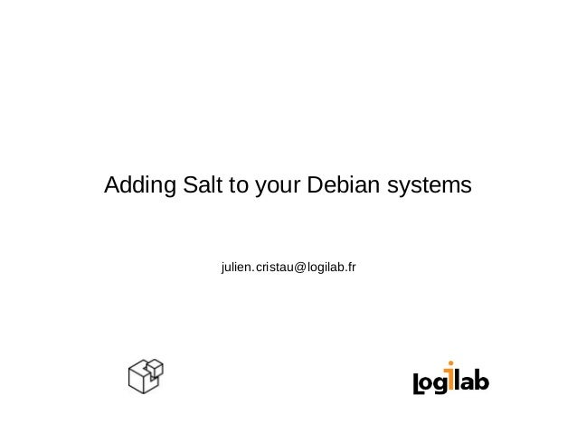 Adding Salt to your Debian systems  julien.cristau@logilab.fr