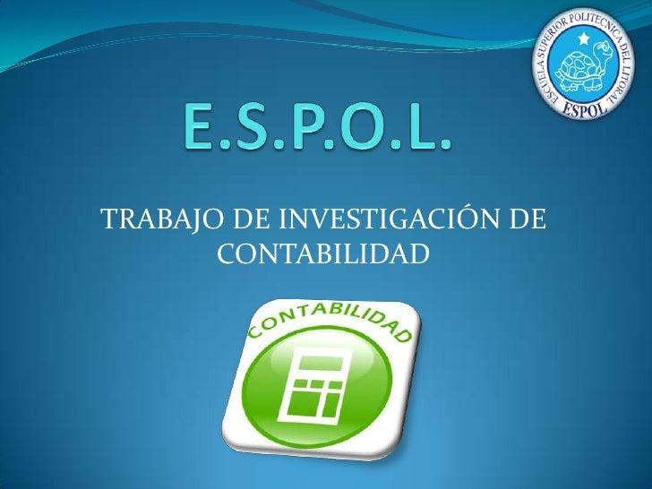 E.S.P.O.L.<br />TRABAJO DE INVESTIGACIÓN DE CONTABILIDAD<br />