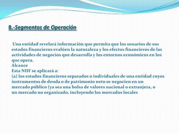 8.-Segmentos de Operación<br />Una entidad revelará información que permita que los usuarios de sus<br />estados financier...