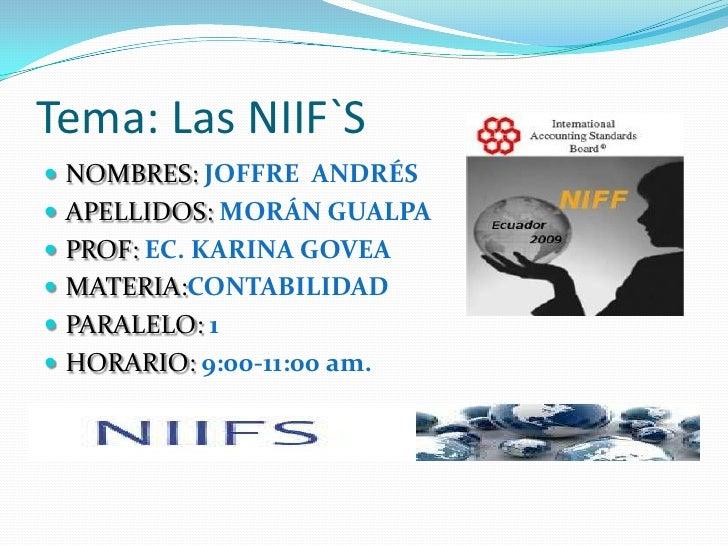 Tema: Las NIIF`S<br />NOMBRES:JOFFRE  ANDRÉS<br />APELLIDOS:MORÁN GUALPA<br />PROF:EC. KARINA GOVEA<br />MATERIA:CONTABILI...