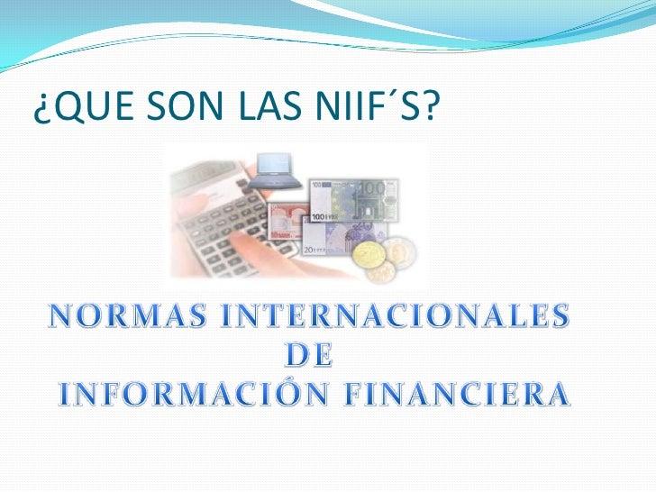 ¿QUE SON LAS NIIF´S?<br />NORMAS INTERNACIONALES DE<br />INFORMACIÓN FINANCIERA<br />