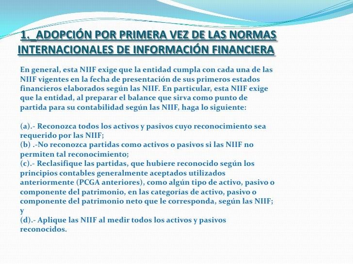 1._ADOPCIÓN POR PRIMERA VEZ DE LAS NORMAS INTERNACIONALES DE INFORMACIÓN FINANCIERA<br />En general, esta NIIF exige que l...
