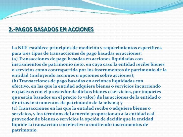 2.-PAGOS BASADOS EN ACCIONES<br />La NIIF establece principios de medición y requerimientos específicos para tres tipos de...