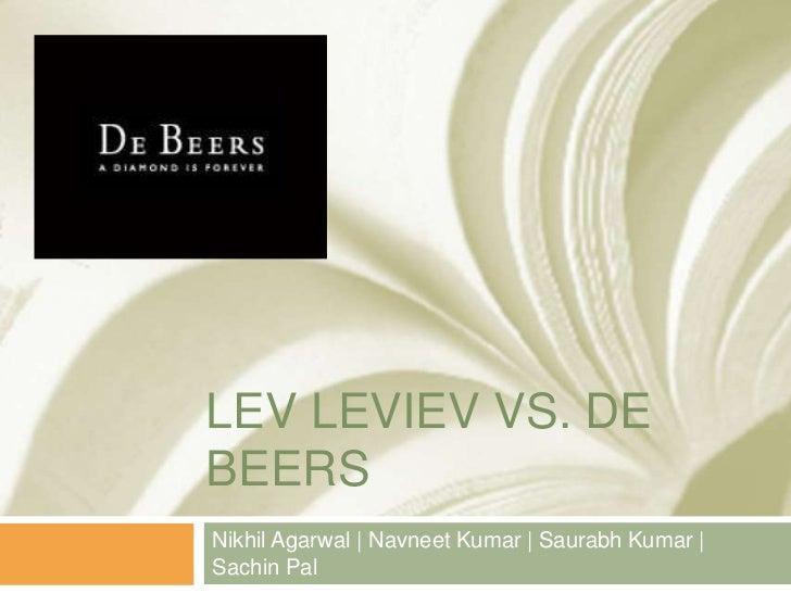 LEV LEVIEV VS. DEBEERSNikhil Agarwal   Navneet Kumar   Saurabh Kumar  Sachin Pal