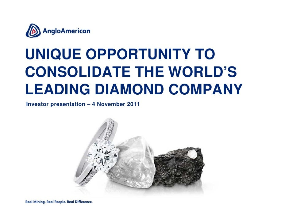 UNIQUE OPPORTUNITY TOCONSOLIDATE THE WORLD'SLEADING DIAMOND COMPANYInvestor presentation – 4 November 2011