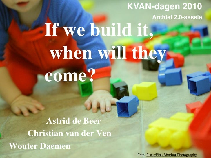 KVAN-dagen 2010                                       Archief 2.0-sessie          If we build it,          when will they ...
