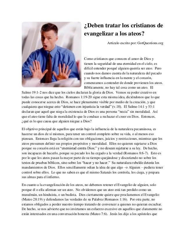 ¿Deben tratar los cristianos de evangelizar a los ateos? Artículo escrito por: GotQuestions.org Como cristianos que conoce...