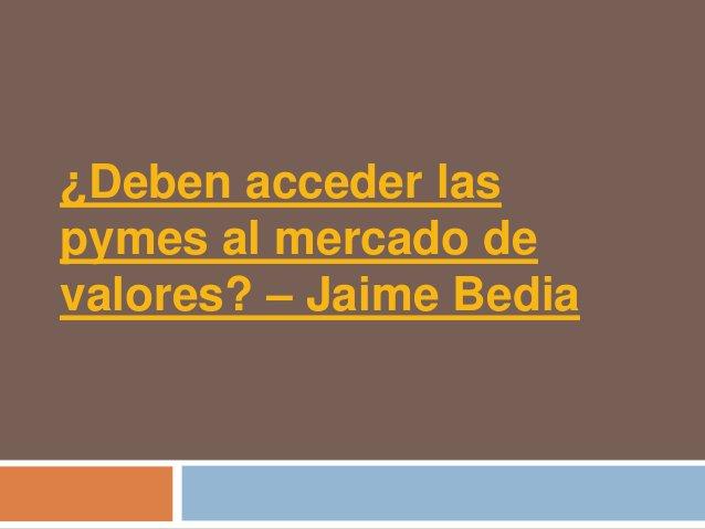 ¿Deben acceder laspymes al mercado devalores? – Jaime Bedia