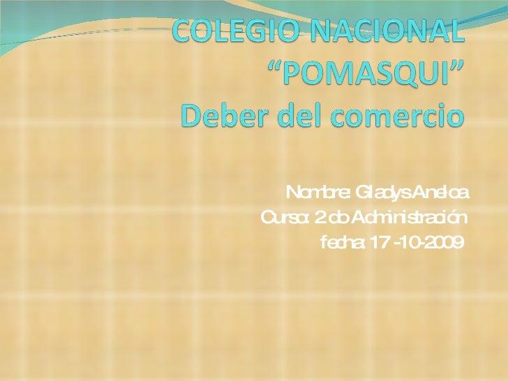 Nombre: Gladys Aneloa Curso: 2 do Administración fecha: 17 -10-2009
