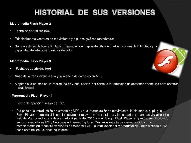 Macromedia Flash Player 5•       Fecha de aparición: agosto de 2000.         Un gran paso adelante en sus características,...