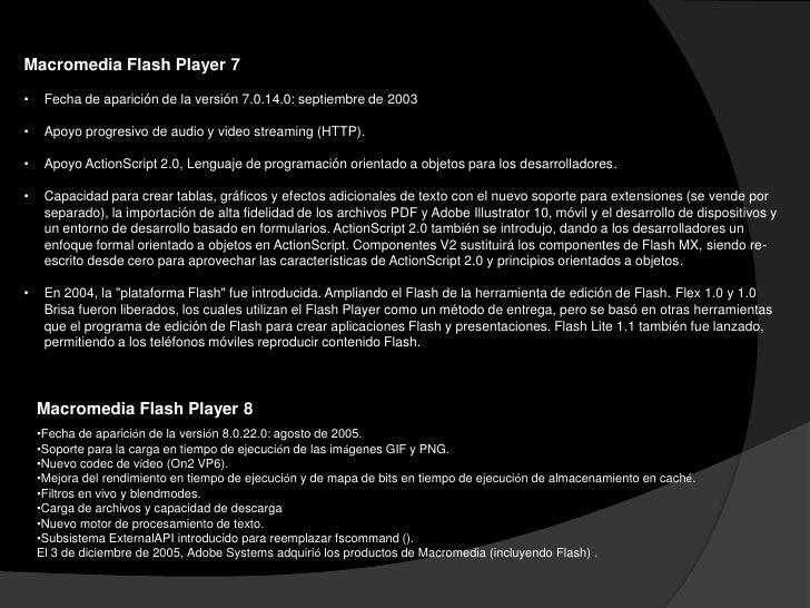 Adobe Flash Player 9•   Fecha de aparición de la versión 9.0.15.0: junio de 2006.•   Nuevo motor de scripting ECMAScript, ...