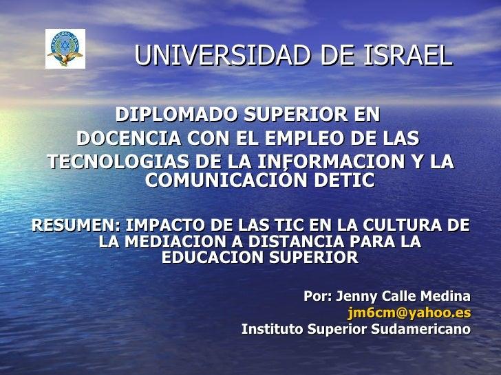 UNIVERSIDAD DE ISRAEL <ul><li>DIPLOMADO SUPERIOR EN  </li></ul><ul><li>DOCENCIA CON EL EMPLEO DE LAS  </li></ul><ul><li>TE...