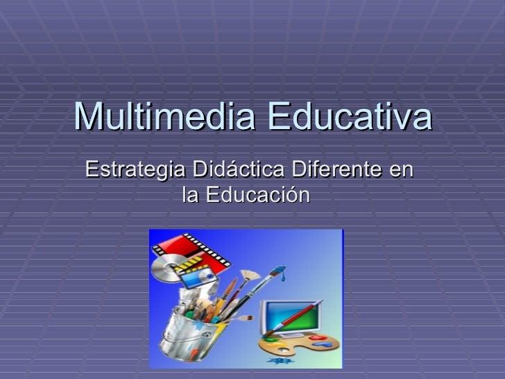 Multimedia Educativa Estrategia Didáctica Diferente en la Educación