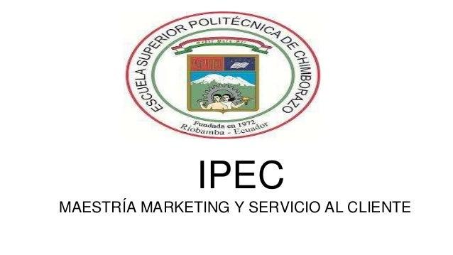 IPEC  MAESTRÍA MARKETING Y SERVICIO AL CLIENTE