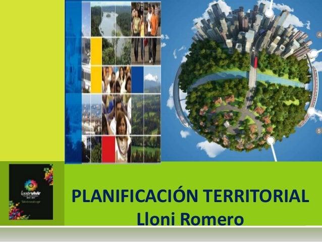 PLANIFICACIÓN TERRITORIAL Lloni Romero
