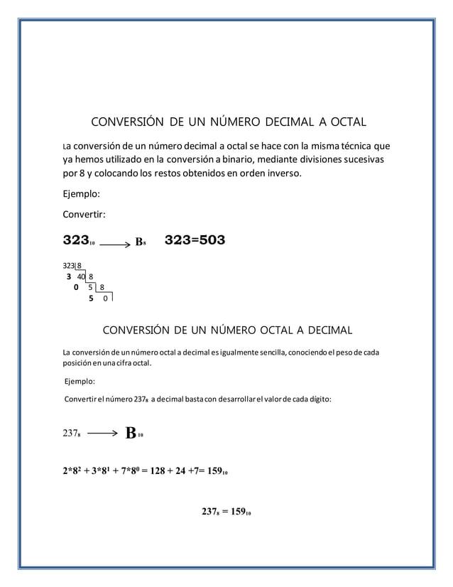CONVERSIÓN DE UN NÚMERO DECIMAL A OCTAL La conversión de un número decimal a octal se hace con la misma técnica que ya hem...