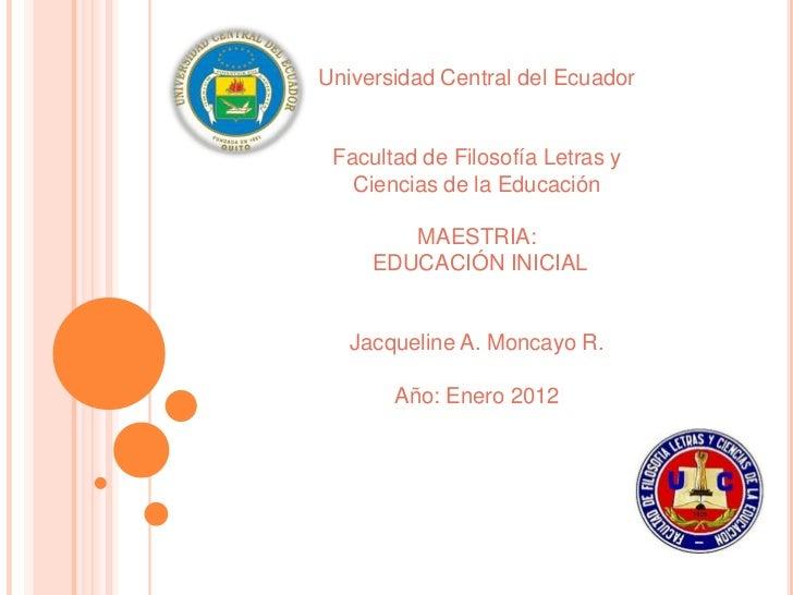 Universidad Central del Ecuador Facultad de Filosofía Letras y   Ciencias de la Educación        MAESTRIA:     EDUCACIÓN I...