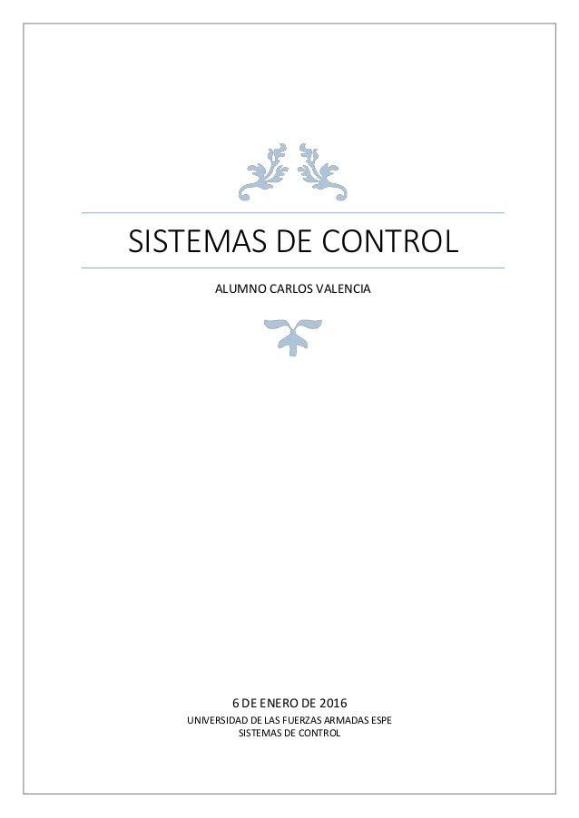 SISTEMAS DE CONTROL ALUMNO CARLOS VALENCIA 6 DE ENERO DE 2016 UNIVERSIDAD DE LAS FUERZAS ARMADAS ESPE SISTEMAS DE CONTROL