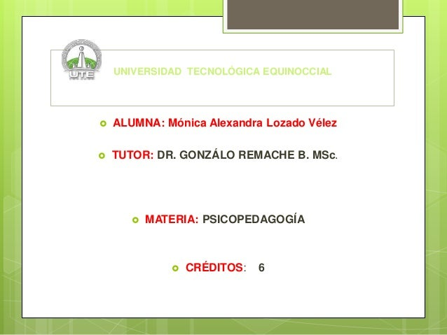 UNIVERSIDAD TECNOLÓGICA EQUINOCCIAL  ALUMNA: Mónica Alexandra Lozado Vélez  TUTOR: DR. GONZÁLO REMACHE B. MSc.  MATERIA...