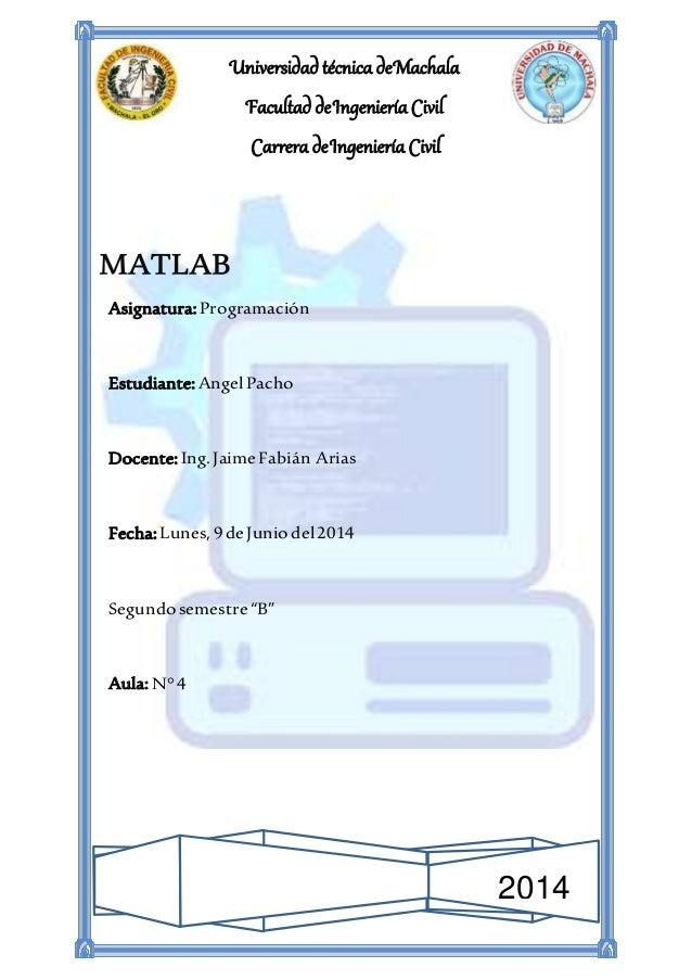 Universidad técnica de Machala Facultad de Ingeniería Civil Carrera de Ingeniería Civil 2014 Asignatura:Programación Estud...