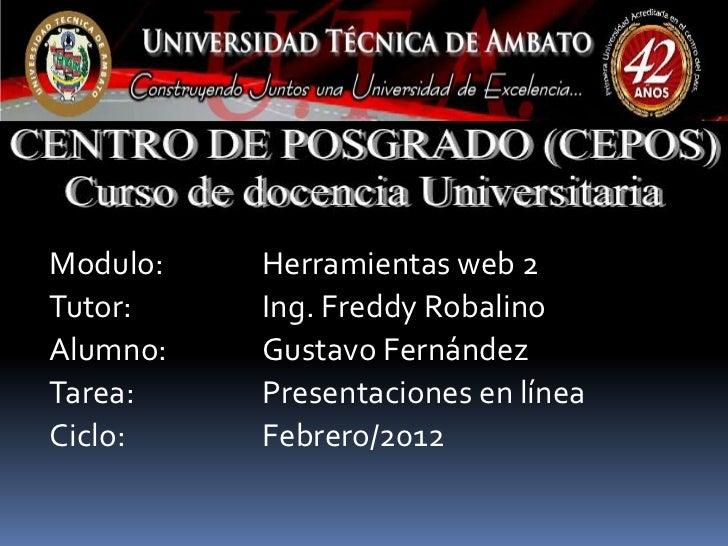 Modulo:   Herramientas web 2Tutor:    Ing. Freddy RobalinoAlumno:   Gustavo FernándezTarea:    Presentaciones en líneaCicl...