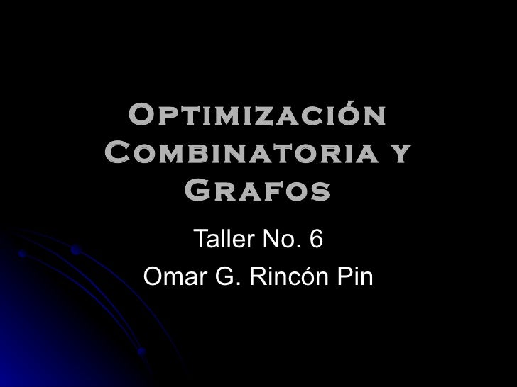 Optimización Combinatoria y Grafos Taller No. 6 Omar G. Rincón Pin