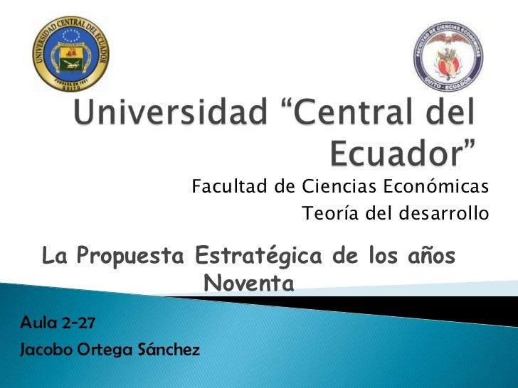 Facultad de Ciencias Económicas                                Teoría del desarrollo  La Propuesta Estratégica de los años...