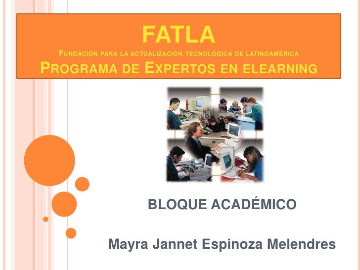 FATLAFundación para la actualización tecnológica de latinoaméricaPrograma de Expertos en elearning<br />BLOQUE ACADÉMICO<b...