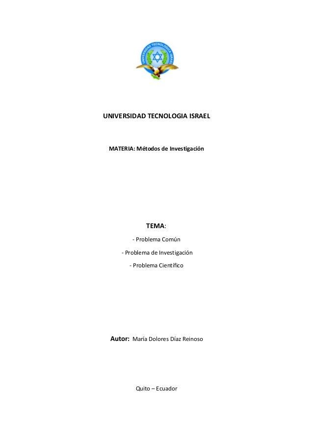 UNIVERSIDADTECNOLOGIAISRAEL  MATERIA:MétodosdeInvestigación     TEMA: ‐ProblemaComún ‐ProblemadeI...