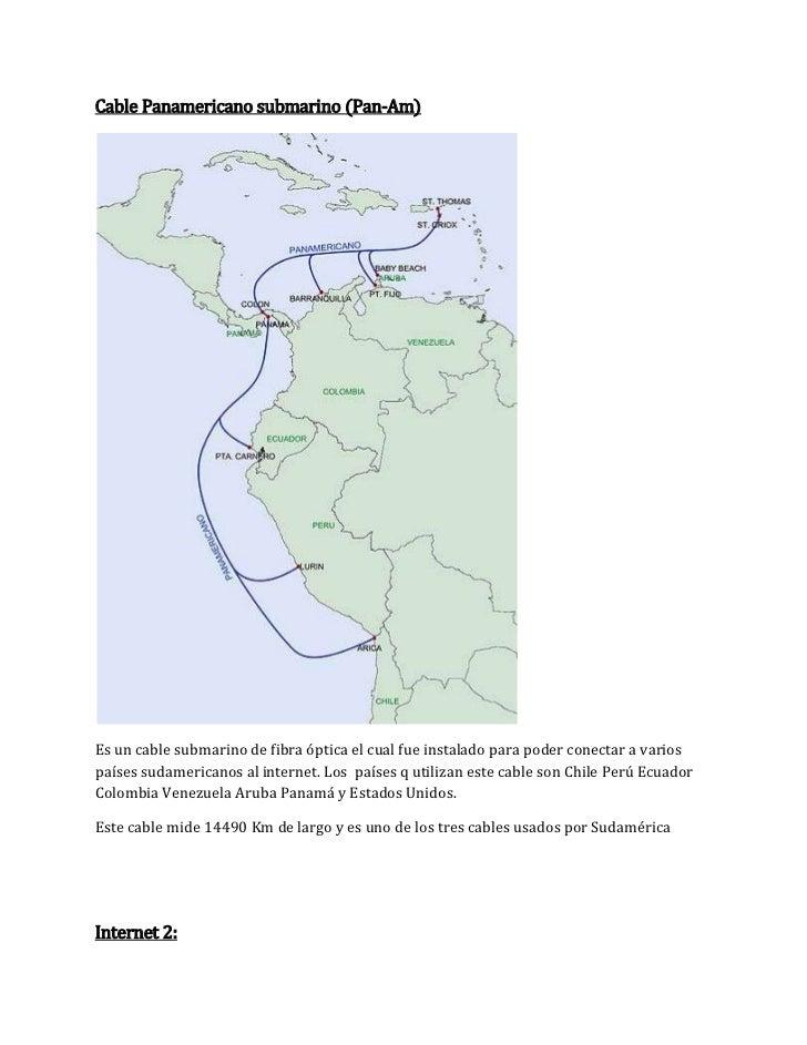Cable Panamericano submarino (Pan-Am)<br />Es un cable submarino de fibra óptica el cual fue instalado para poder conectar...