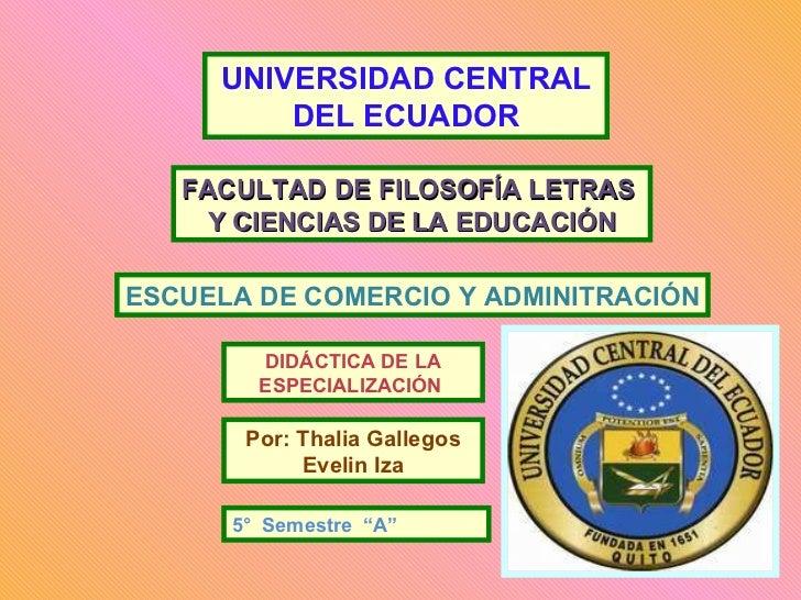 FACULTAD DE FILOSOFÍA LETRAS  Y CIENCIAS DE LA EDUCACIÓN ESCUELA DE COMERCIO Y ADMINITRACIÓN DIDÁCTICA DE LA ESPECIALIZACI...