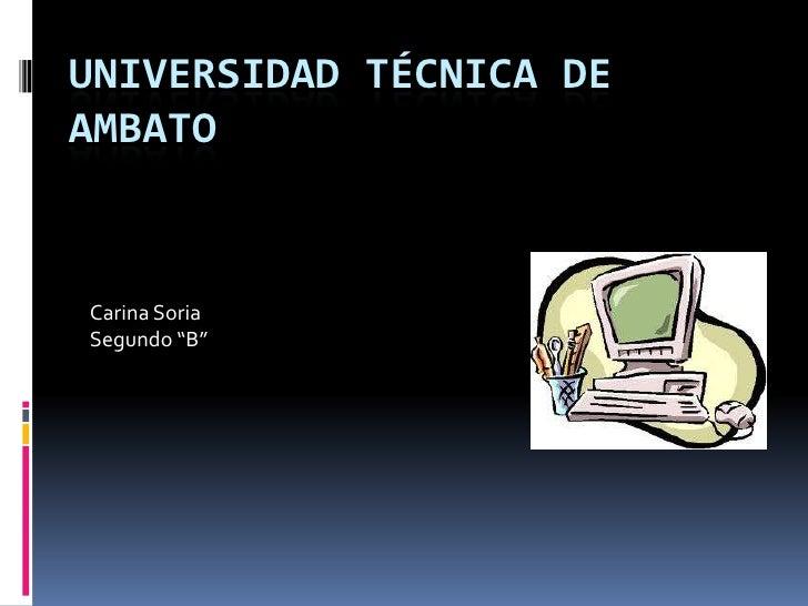 "UNIVERSIDAD TÉCNICA DEAMBATOCarina SoriaSegundo ""B"""